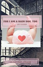 For I am a rain dog, too [LARRY STYLINSON] by dialectic_chaos