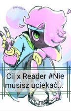Cil x Reader #Nie musisz uciekać...  by 0Sansy0