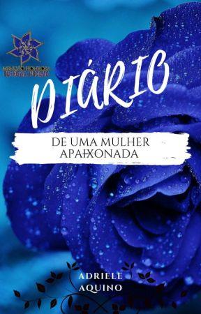 Diário De Uma Mulher Apaixonada (CONCLUÍDO) by ZaiahAquino18