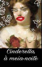 Cinderella, à meia-noite (+18) by ppkassada