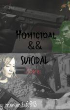 Homicidal&&Suicidal Love © by marianita6913