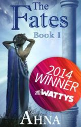The Fates (Book I) - 2014 Watty Award Winner! by _Ahna_