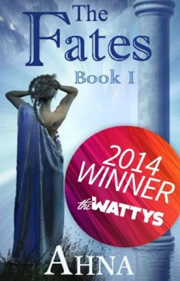 The Fates (Book I) - 2014 Watty Award Winner!