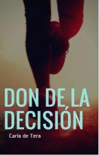 Don de la decisión by carladetera22