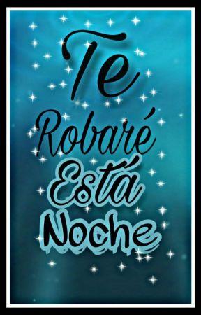 Te Robaré Esta Noche <Hot> by CieloPimentel