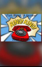 Fun Ways To Answer Your Phone by Suleima_G