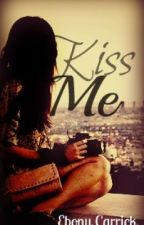 Kiss Me *CURRENTLY BEING EDITED* by Ebc-17