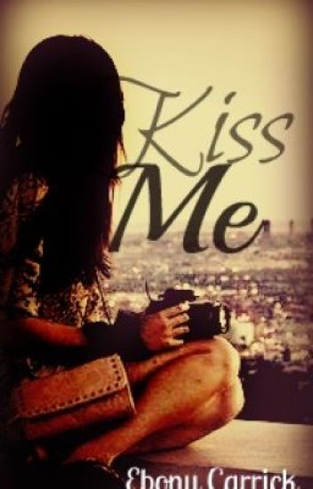 Kiss Me *CURRENTLY BEING EDITED*