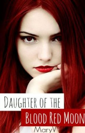 Daughter of the Blood Red Moon(On Massive Re-writing) by MaryVazquez