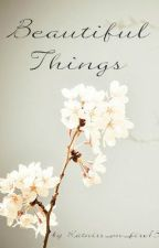 Beautiful Things by katniss_on_fire13