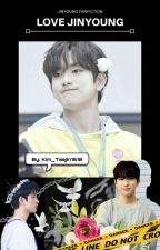 LOVE JINYOUNG (END) by kim_taejin1612