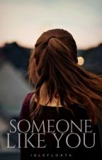 Someone Like You | 18+ by idlefloats