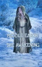 MIDDLE EARTH - THE AWAKENING. by Tathariell