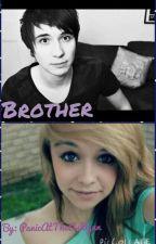 Brother. (a Dan Howell fanfiction) by PanicAtTheAshlynn