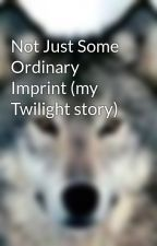 Not Just Some Ordinary Imprint (my Twilight story) by musiclover13