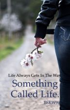 Something Called Life (slow updates due to editing) by bskw99