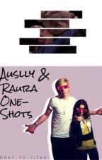 Auslly/Raura One Shots by R5er_fo_lifee