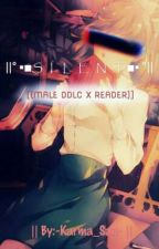 || ° ▪◼ S   I   L   E   N   T  ◼▪ ° || [(MALE DDLC x READER)] + Crossovers by Lil_FF_Writer