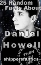 25 Random Facts About Daniel Howell ✔️ by _ShippersFanfics_