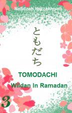 TOMODACHI 3:  Wildan in Ramadan by FidaNafidzah