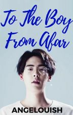 To The Boy From Afar (One-Shot) by Angelouish