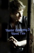 Hunter Academy 3: Blood Ties by Miss_Ever_After