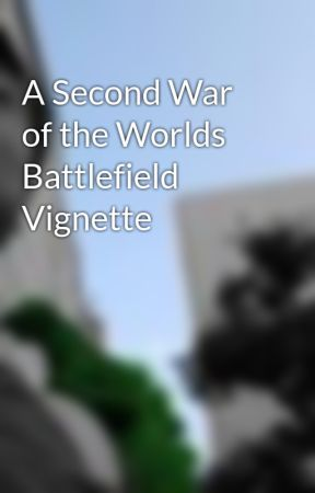 A Second War of the Worlds Battlefield Vignette by peterlokwrites