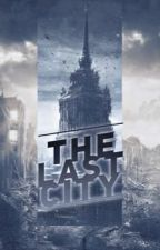 The Last City by taylanaglovelen