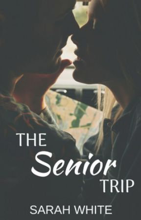 The Senior Trip by SarahLWhite