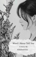 Word I Never Tell You by Alifahnabilala