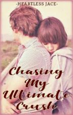 Chasing My Ultimate Crush [On-going] by HeartlessJace