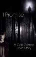 I Promise (Carl Grimes) by FanFic00112