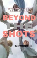 Beyond the Shots   BTS ONESHOTS [Request CLOSED] by PrinceSeokgene
