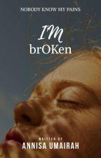 I'm brOKen by AnnisaUmairah
