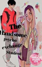 The Handsonme psycho Exchange Student by FlutterMeTooMuch