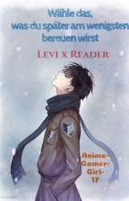 Levi x Reader Wähle das,was du später am wenigsten bereuen wirst by Anime-Gamer-Girl-17