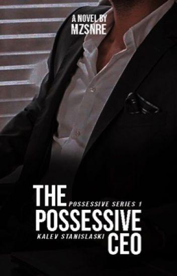 The Possessive CEO - Xylannn - Wattpad