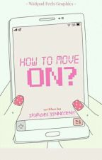 How to Move On? by savagelyinnocent