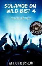 Solange Du Wild Bist 4-Am Ende Der Welt  by LenaL04