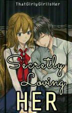 Secretly Loving Her {RE-CREATING} by Biankiieee