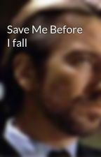 Save Me Before I fall by Cookiecat_411