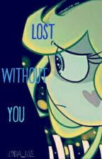 Lost Without You💔 [Starco Fanfic] by Lyndia_Roze