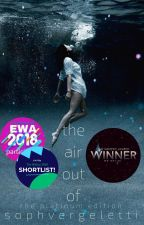The Air Out Of [Wattys2018 shortlist] by sophvergeletti