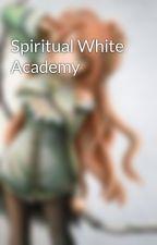 Spiritual White Academy by Goddess7625