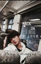 Back in time to love you. //j.j.k// by jiminieslover