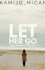 Let her go (I Will Never Let You Go 2) by Kamijo_Mican
