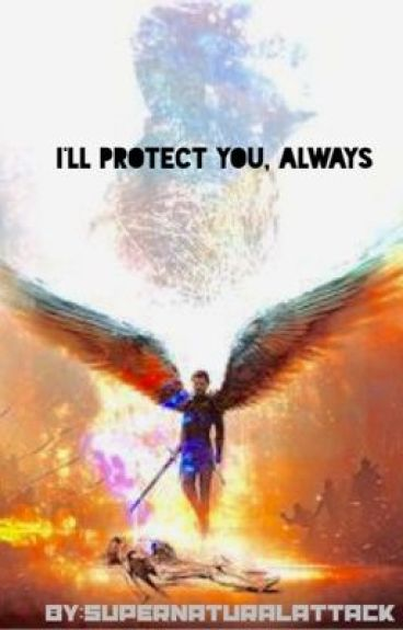 I'll Protect You, Always (Supernatural AU/ Castiel love story )EDITING!!!