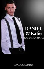 (Degustação) DANIEL E KATIE HOMENS DA MÁFIA 3 by VitoriaMarinhoo