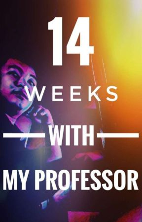 14 Weeks With My Professor (Based On True Story) by Yanniee05