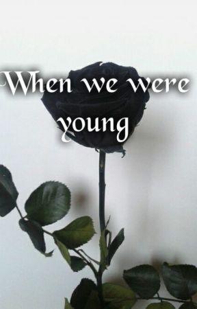When we were young by ksiezniczka_smierci_